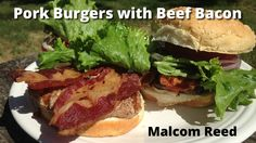 Bacon Burger | Pork Burger and Beef Bacon Grilled Burger Malcom Reed How...