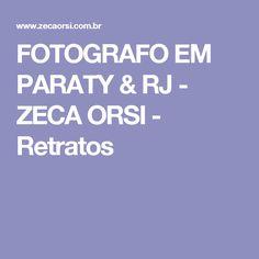 FOTOGRAFO EM PARATY & RJ - ZECA ORSI - Retratos