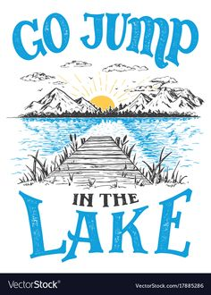Go jump in the lake. Lake house decor sign in vintage style. Lake sign for rustic wall decor. Vintage typography illustration isolation on white , Video Vintage, Lakeside Living, Lake Signs, Hand Lettering Quotes, Vintage Typography, Layout, Rustic Wall Decor, Lake Life, Decoration