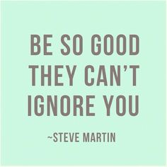 How to get ahead in the words of Steve Martin. The Words, Cool Words, Awesome Words, Great Quotes, Quotes To Live By, Inspirational Quotes, Ignore Quotes, Motivational Quotes For Students, Motivational Posters