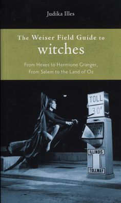 The Weiser Field Guide to Witches | Judika Illes