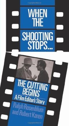 TBR: When The Shooting Stops... the Cutting Begins: A Film Editor's Story - by Ralph Rosenblum