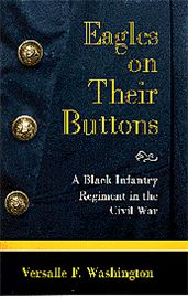 Eagles on Their Buttons is a fascinating examination of the Fifth Regiment of Infantry, United States Colored Troops--the Union Army's first black regiment from Ohio.