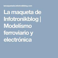 La maqueta de Infotronikblog | Modelísmo ferroviario y electrónica
