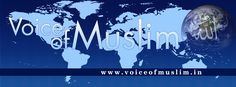 Voice of Muslim is a new Muslim Media Platform with a unique approach to bring Muslims around the world closer and lighting the way for a better future.