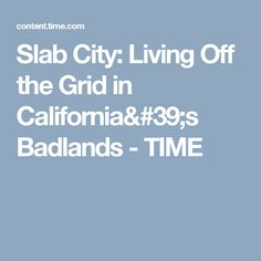 Slab City: Living Off the Grid in California's Badlands - TIME