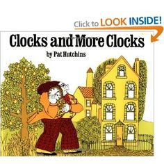 Clocks and More Clocks by Pat Hutchins | All the clocks in Mr. Higgin's house are different; he cannot tell which time is correct. The Clockmaker arrives and shows him that they are all correct!