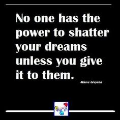 http://get-paiddaily.com/ No one has the power to shatter your dreams unless you give it to them.