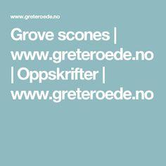 Grove scones | www.greteroede.no | Oppskrifter | www.greteroede.no