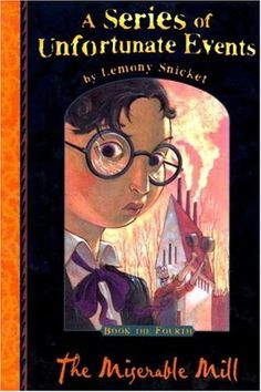 The Miserable Mill by Lemony Snicket Read 21st - 22nd Jan