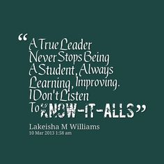 Image from http://inspirably.com/uploads/user/10652-a-true-leader-never-stops-being-a-student-always-learning.png.