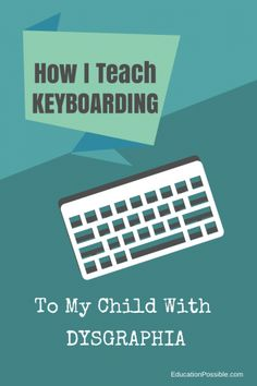 How I Teach Keyboarding to My Child With Dysgraphia @Education Possible