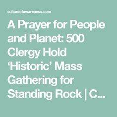 A Prayer for People and Planet: 500 Clergy Hold 'Historic' Mass Gathering for Standing Rock   Culture of Awareness