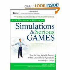 The Complete Guide to Simulations and Serious Games: How the Most Valuable Content Will be Created in the Age Beyond Gutenberg to Google (Pfeiffer ... Resources for Training and HR Professionals)