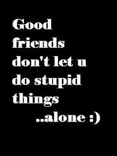 Good Friends Don't Let You