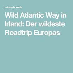 Wild Atlantic Way in Irland: Der wildeste Roadtrip Europas