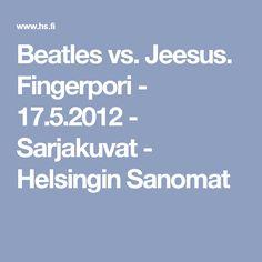Beatles vs. Jeesus. Fingerpori - 17.5.2012 - Sarjakuvat - Helsingin Sanomat