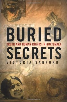Victoria Sanford, Buried Secrets: Truth and Human Rights in Guatemala Bury, One In A Million, Human Rights, The Secret, Victoria, Reading, Words, Anthropology, Amazon