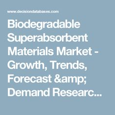 Biodegradable Superabsorbent Materials Market - Growth, Trends, Forecast & Demand Research Report Till 2022