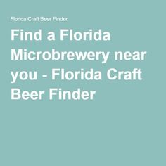 Find a Florida Microbrewery near you - Florida Craft Beer Finder