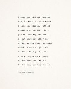 Positive Quotes Discover Pablo Neruda love poetry i love you without knowing how love sonnet poem gifts for her gift for him love poem love quote poster Neruda Quotes, Poem Quotes, Words Quotes, Neruda Love Poems, Funny Quotes, Life Quotes, Friend Quotes, Crush Quotes, Pablo Neruda