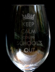 A personal favorite from my Etsy shop https://www.etsy.com/listing/232715965/keep-calm-cause-schools-out-etched-on