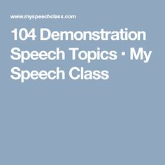 entertaining informative speech topics public speaking 104 demonstration speech topics bull my speech class acircmiddot public speakingvisual aids