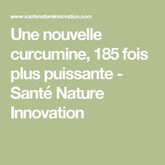 Une nouvelle curcumine, 185 fois plus puissante - Santé Nature Innovation