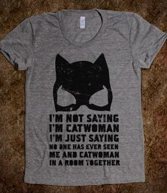I'm Not Saying I'm Catwoman -- I love this.