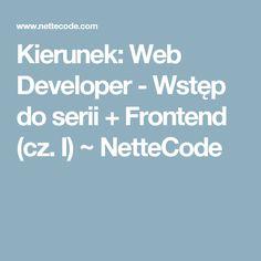 Kierunek: Web Developer - Wstęp do serii + Frontend (cz. I) ~ NetteCode