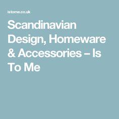 Scandinavian Design, Homeware & Accessories – Is To Me