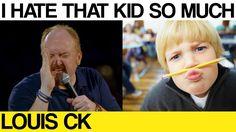 I HATED that kid soooo much! Louis CK