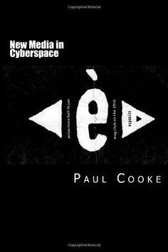 New Media in Cyberspace by Paul Cooke, http://www.amazon.co.uk/dp/1484034597/ref=cm_sw_r_pi_dp_molWrb18A92VP