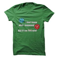 Visit site to get more funny shirt sayings, t shirt sayings, funny saying t shirts, t shirts with sayings, funny tee shirt sayings. Having trouble explaining your situation? A dungeons and dragons sort of guy or gal? enjoy a good fail dice roll? This tee shirt is for you, to show your friends I dont know what went wrong, but its on fire now!