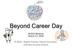 Beyond Career DayBeyond Career Day NCSCA Webinar March 2014 © Angela Poovey, School Counselor, Johnston County Schools Apply For Student Loans, Master Degree Programs, Career Day, Career Exploration, School Counselor, Career Counseling, Character Education, Online College, Learning Process