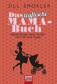 Das teuflische Mama Buch - Das beste Mami Buch überhauot. Jill Smokler schreibt genau das was alle Mütter denken sich aber nicht trauen zu sagen.