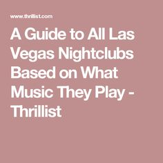 A Guide to All Las Vegas Nightclubs Based on What Music They Play - Thrillist