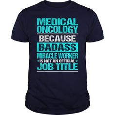MEDICAL ONCOLOGY Because BADASS Miracle Worker Isn't An Official Job Title…