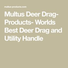 Multus Deer Drag- Products- Worlds Best Deer Drag and Utility Handle Hunting Stuff, Deer, Handle, Math Equations, World, Products, The World, Door Knob, Gadget