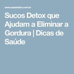 Sucos Detox que Ajudam a Eliminar a Gordura | Dicas de Saúde