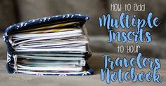 One of the most common questions we get is from new planner girls asking how to add multiple inserts to a traveler's notebook. This post will teach you how!