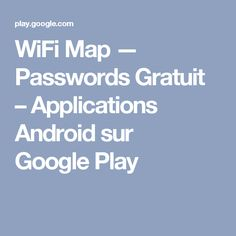 WiFi Map — Passwords Gratuit – Applications Android sur GooglePlay