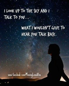 I Look Up At The Sjy To Talk To You I Would Give Anything To Hear You Talk Back