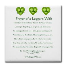 """Prayer of a Logger's Wife Tile Coaster by CafePress . $10.50. Not for use with abrasive cups and mugs. Ceramic. Four felt pads protect your furniture from scratches. Dishwasher safe. 4.25"""" x 4.25"""" and 1/6-inch thick. An original design from TheLoggersWife"""