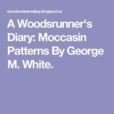 A Woodsrunner's Diary: Moccasin Patterns By George M. White.