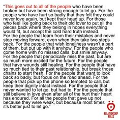 This goes out to all the people  Who have been broken but have been strong enough to let go . For the people who been hurt so badly that they felt they could never love again But kept their heads up for those who feel like going back to their old lover to put all the pieces back where they belong