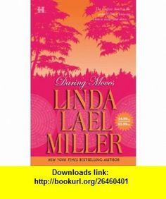 Daring Moves (9780373770939) Linda Lael Miller , ISBN-10: 0373770936  , ISBN-13: 978-0373770939 ,  , tutorials , pdf , ebook , torrent , downloads , rapidshare , filesonic , hotfile , megaupload , fileserve