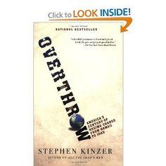 Overthrow: Americas Century of Regime Change from Hawaii to Iraq: Stephen Kinzer: 9780805082401: Amazon.com: Books