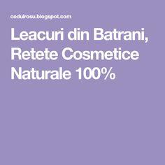 Leacuri din Batrani, Retete Cosmetice Naturale 100%