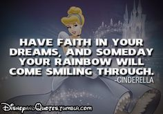 Have faith in your dreams, and someday your rainbows will come smiling through. Cinderella Disney quote